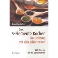 Das 5-Elemente-Kochen im Einklang mit de n Jahreszeiten