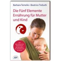 Die Fünf Elemente Ernährung für Mutter u nd Kind